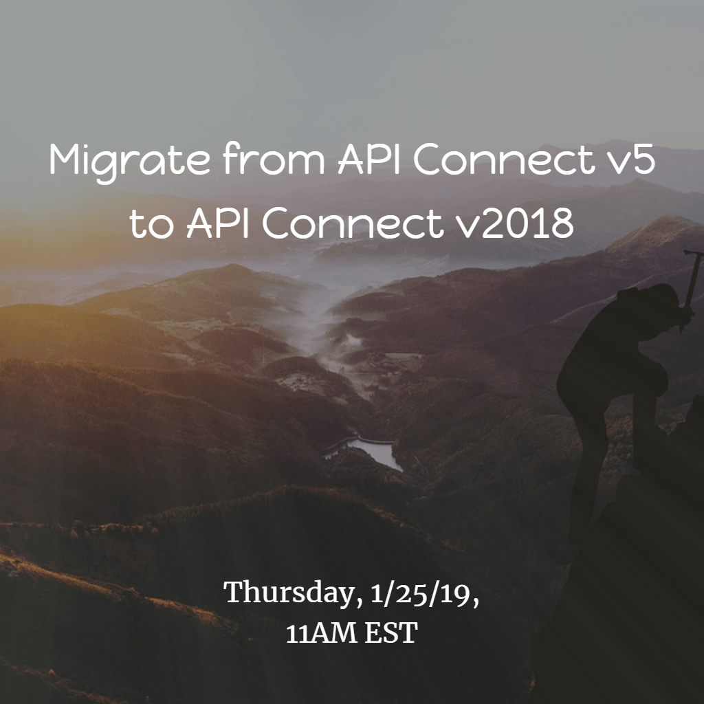IBM DataPower Weekly Webcast: Migrating from API Connect v5 to v2018